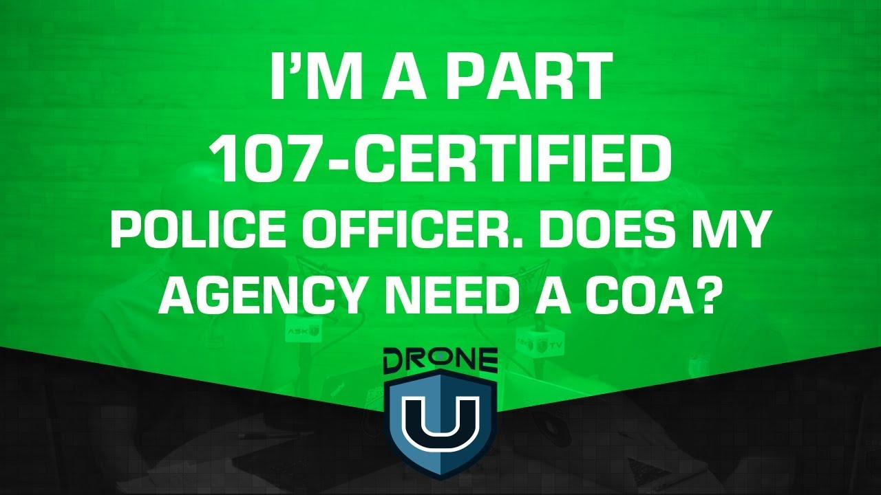 Im A Part 107 Certified Police Officer Does My Agency Need A Coa