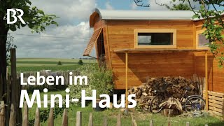 Leben in kleinen Häusern: Weniger ist mehr | Zwischen Spessart und Karwendel | BR