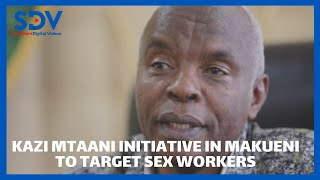 Kazi Mtaani Initiative in Makueni to partly target commercial sex workers in the county