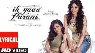 IK Yaad Puraani Lyrical Feat. Khushali Kumar | Tulsi Kumar, Jashan Singh | Shaarib Toshi thumbnail
