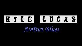 Kyle Lucas - Airport Blues
