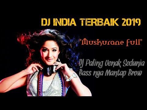 DJ India Terbaik 2019 DJ Muskurane Full DJ Paling Enak Sedunia Bass-nya Mantap Brow