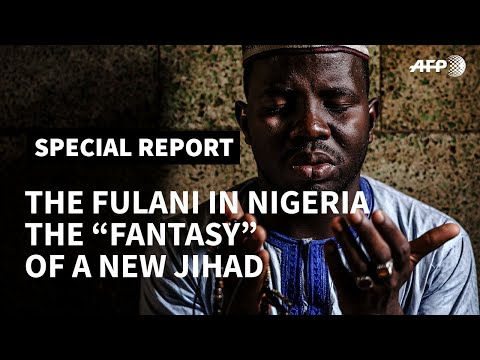 "PART I - The Fulani in Nigeria: the ""fantasy"" of a new jihad I AFP [26 June 2019]"