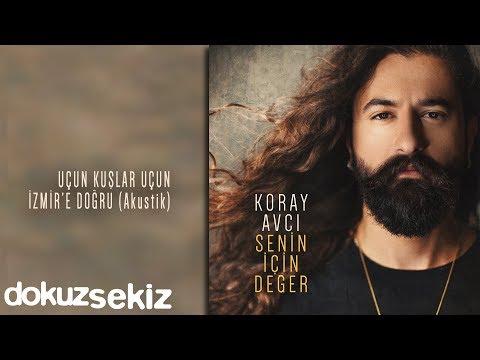 Koray Avcı - Uçun Kuşlar Uçun İzmir'e Doğru (Akustik) (Official Audio)