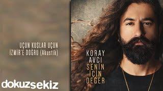 Gambar cover Koray Avcı - Uçun Kuşlar Uçun İzmir'e Doğru (Akustik) (Official Audio)