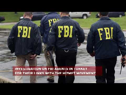INVESTIGATION ON FBI AGENTS IN TURKEY FOR THEIR LINKS WITH THE HIZMET MOVEMENT
