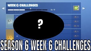 FORTNITE SEASON 6 WEEK 6 CHALLENGES LEAKED - All Season 6 Week 6 Challenges Leaked (EASY GUIDE)