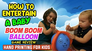 How to Entertain a Baby | BOOM BOOM BALLOON Game Review | Hand printing for kids