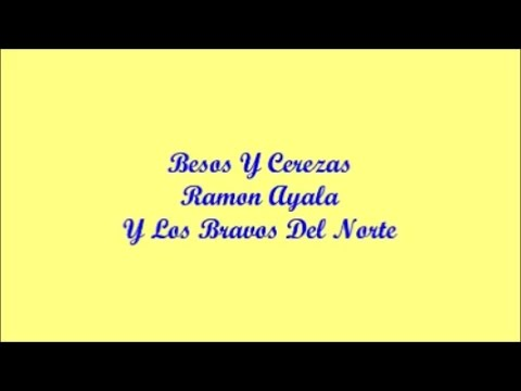 Besos Y Cerezas (Kisses And Cherries) - Ramon Ayala (Letra - Lyrics)