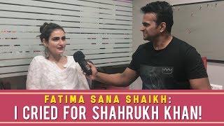 Fatima Sana Shaikh : ' I cried for Shahrukh Khan!'