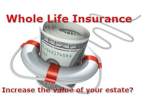 Whole Life Insurance - Increase the value of your estate