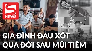 Gia đình đau xót lên tiếng vụ bé trai 15 tháng tuổi qua đời sau mũi tiêm