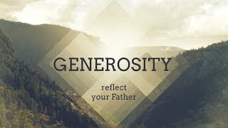 GENEROSITY : REFLECT YOUR FATHER