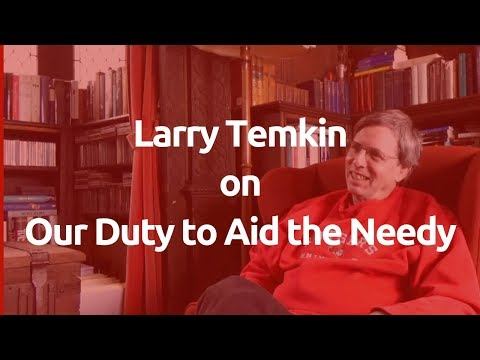 Larry Temkin on Peter Singer, Effective Altruism, and Aiding the Needy