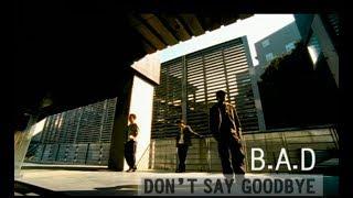 B.A.D - Don't Say Goodbye (官方完整版MV)