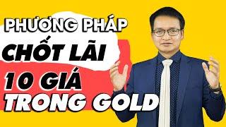 Phương pháp chốt lãi 10 giá trong giao dịch gold | Phạm Thành Biên
