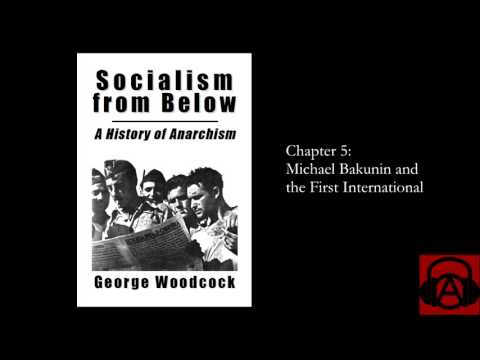 """""""Socialism from Below"""" by George Woodcock, Chapter 5 - Michael Bakunin and the First International"""