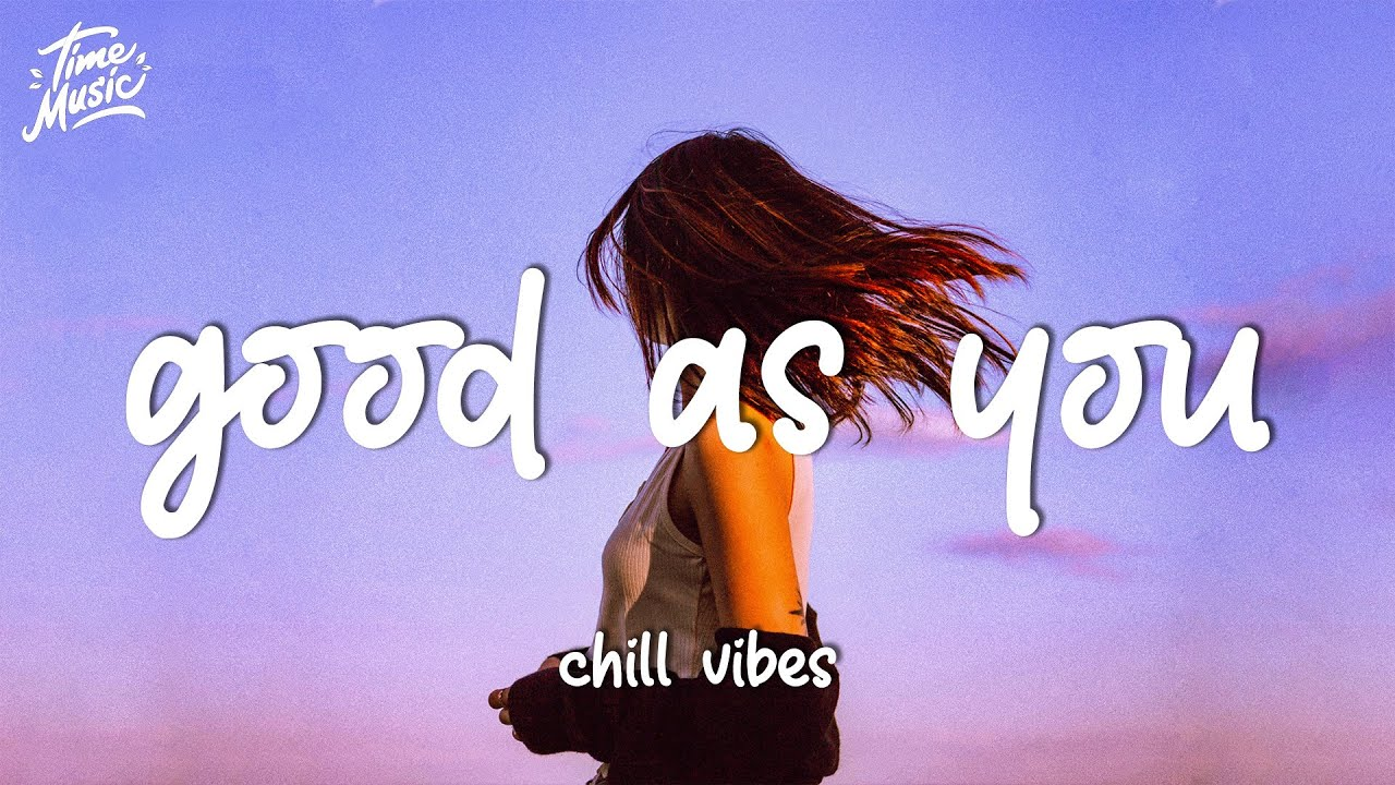 Good as you - Morning songs to boost your mood ~ English chill vibes songs