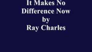 It Makes No Difference Now By Ray Charles