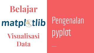 Matplotlib 02 | Pengenalan pyplot | Matplotlib Dasar | Belajar Matplotlib | Visualisasi Data