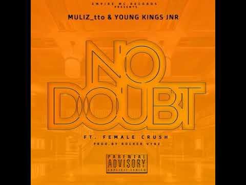Muliz_tto & Y.K Junior - No Doubt (Feat. Female Crush) Prod.by Rocker Vybz @Empire Mc Records