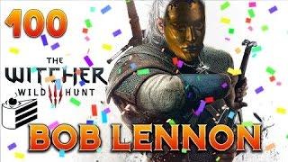 The Witcher 3 : Bob Lennon - Ep.100 : DIS MOI... EST-CE QUE JE SUIS BEAU ?