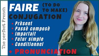 FAIRE (To do - To make) - Conjugated in the 5 main tenses - Focus on French pronunciation
