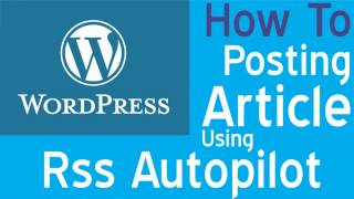 How to Posting Article Using Rss Autopilot