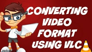 how to convert video file format using vlc media player 2016 hd