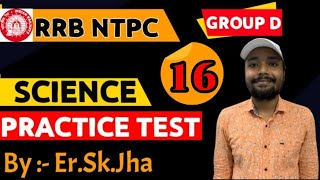RRB NTPC/GROUP -D SCIENCE TEST - 16
