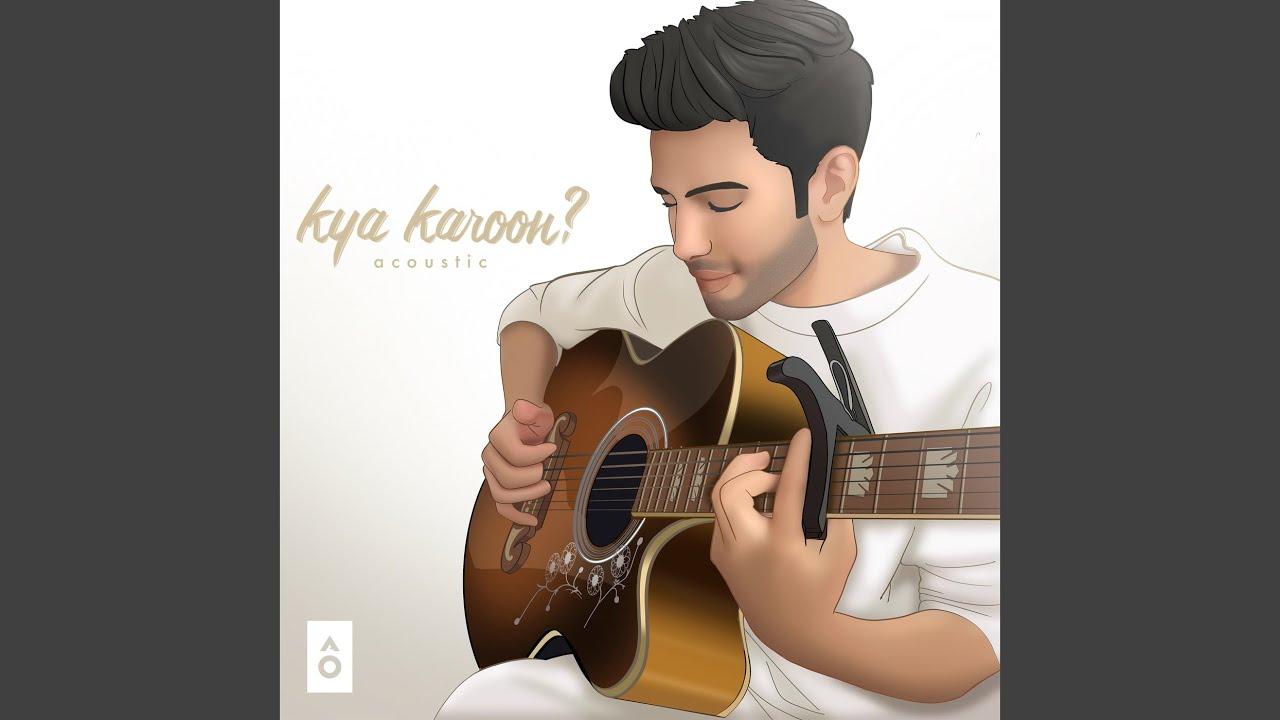 Download kya karoon? (acoustic)