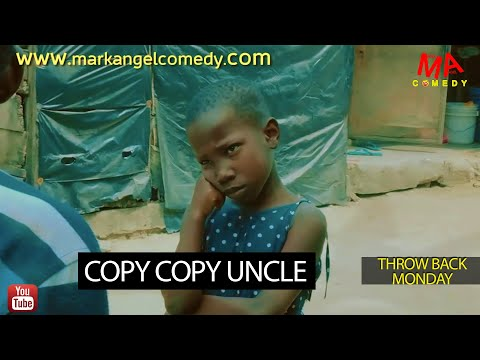 COPY COPY UNCLE (Mark Angel Comedy) (Throw Back Monday)