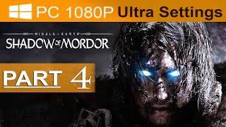 Middle Earth Shadow of Mordor Walkthrough Part 4 [1080p HD PC ULTRA Settings] - No Commentary