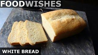 Chef John's White Bread - Food Wishes