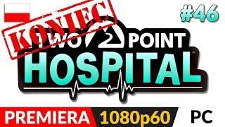 TWO POINT HOSPITAL PL  #46 LIVE (odc.46 Koniec gry) ⚕️ OSTATNI Szpital na 1* - zakończenie