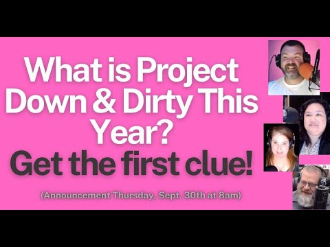 What IS Project Down & Dirty This Year? Your First Clue!