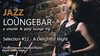 Jazz Loungebar - Selection #12 A Delightful Night, HD, 2018, Smooth Lounge Music
