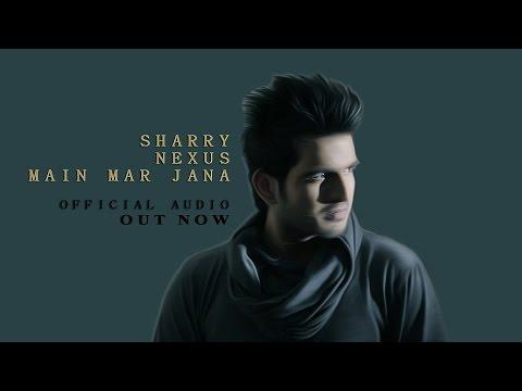 Sharry Nexus - Main Mar Jana | Nexus Records | Official Audio | 2015