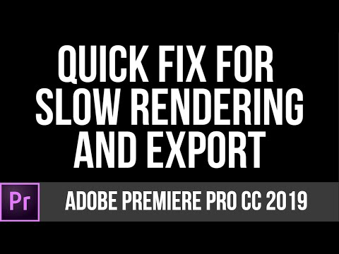 Quick Fix For Slow Rendering And Export Times In Adobe Premiere Pro 2019