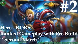 Heroes Arena 5v5: KORS Ranked Gameplay Preview Walkthrough with Pro Build (Second March)