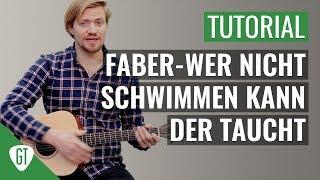 Faber - Wer Nicht Schwimmen Kann Der Taucht | Gitarren Tutorial Deutsch