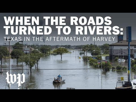 When the roads turned to rivers: Texas in the aftermath of Hurricane Harvey