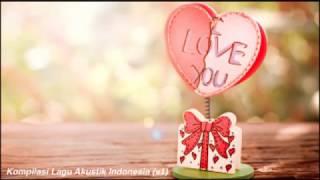 Kompilasi Lagu Akustik Terbaik Indonesia - Sedih, Patah Hati, Bahagia