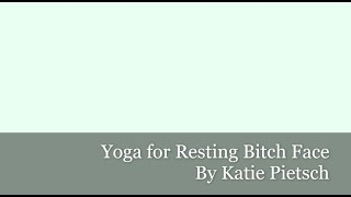 Yoga for RESTING B**** FACE By Katie Pietsch