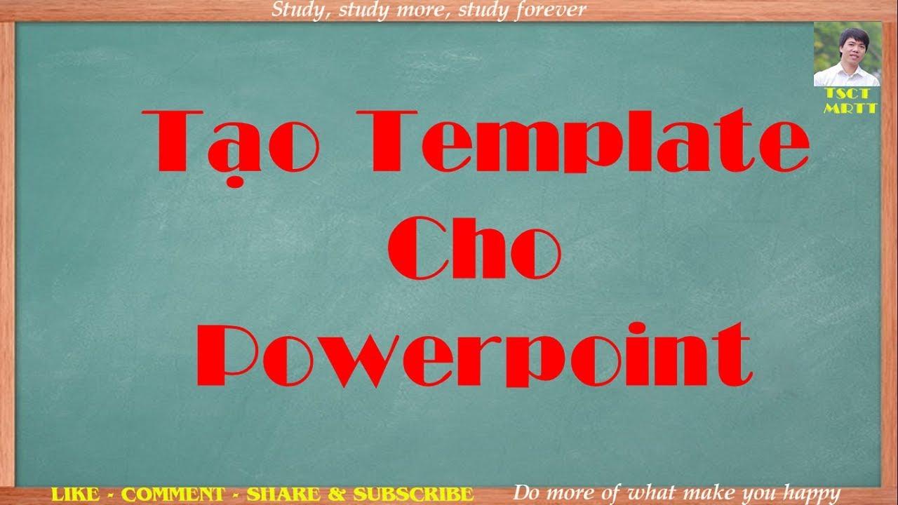 Hướng dẫn tạo template cho powerpoint – Thầy Thanh Trần