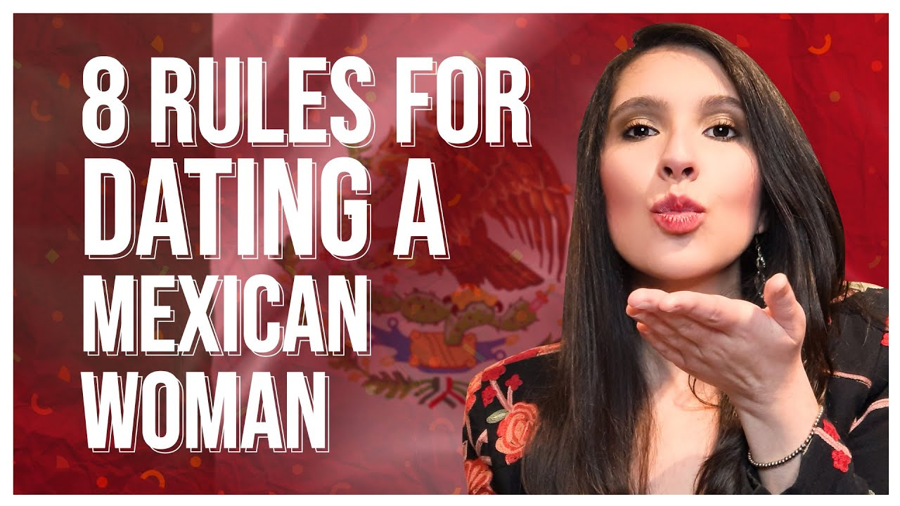 Dating a mexican girl tips