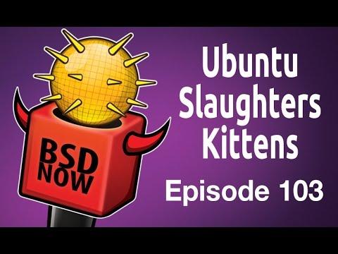 Ubuntu Slaughters Kittens   BSD Now 103