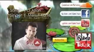Nasheed | O Allah | Mesut Kurtis ft. Sami Yusuf