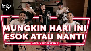 Download MUNGKIN HARI INI ESOK ATAU NANTI - ANNETH FT. INDOMUSIKTEAM #PETIK