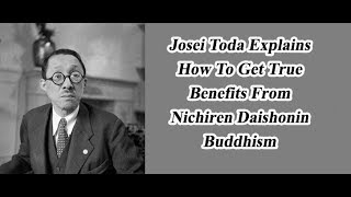 Josei Toda Explains How To Get True Benefits From Nichiren Daishonin Buddhism